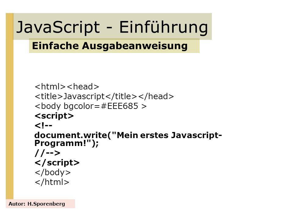 JavaScript - Einführung Das -Element – Animation Autor: H.Sporenberg function drawCanvas(){ var canvas = document.getElementById( testcanvas1 ); if(canvas.getContext){ var context = canvas.getContext( 2d ); animate(context, 10, 50);} } function animate(context, ax,ay){ setTimeout(function(){ // Neues Bild context.clearRect(0, 0, 400, 400); //Canvas wird gelöscht context.beginPath(); context.fillStyle = #ff00ff ; context.fillRect(ax,ay,100,50); //Rechteck neu zeichnen ax=ax+1; ay=50; //x-Koordinate um 1 erhöht, y bleibt if (ax>300) {return}; //Die Animation stoppt self.animate(context, ax, ay);}, 8); // Die Zahl 8 gibt die Zeit an, die bis zum nächsten Aufruf der Funktion //vergeht (in Millisekunden) } Die Animation soll enden, wenn das Rechteck am rechten Rand angekommen ist.