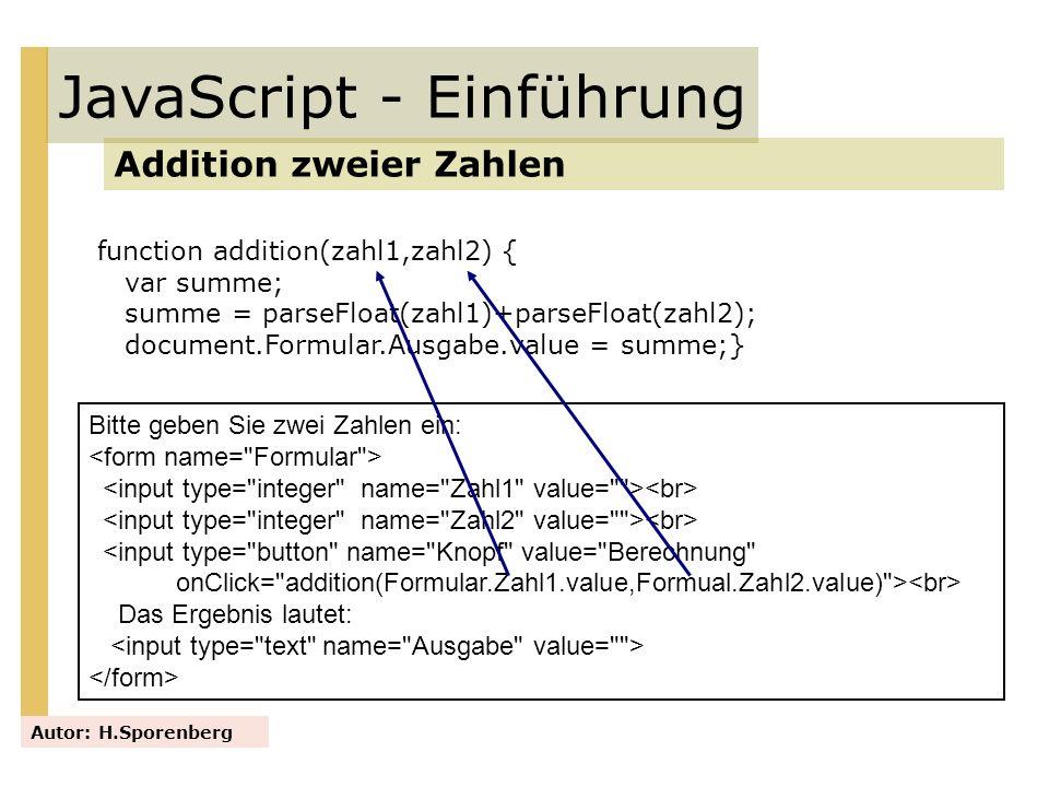 JavaScript - Einführung Addition zweier Zahlen Autor: H.Sporenberg Bitte geben Sie zwei Zahlen ein: <input type=