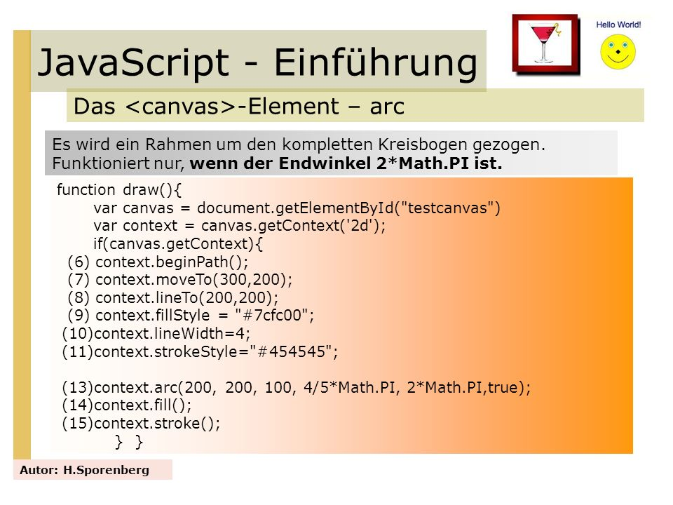 JavaScript - Einführung Das -Element – arc Autor: H.Sporenberg function draw(){ var canvas = document.getElementById(