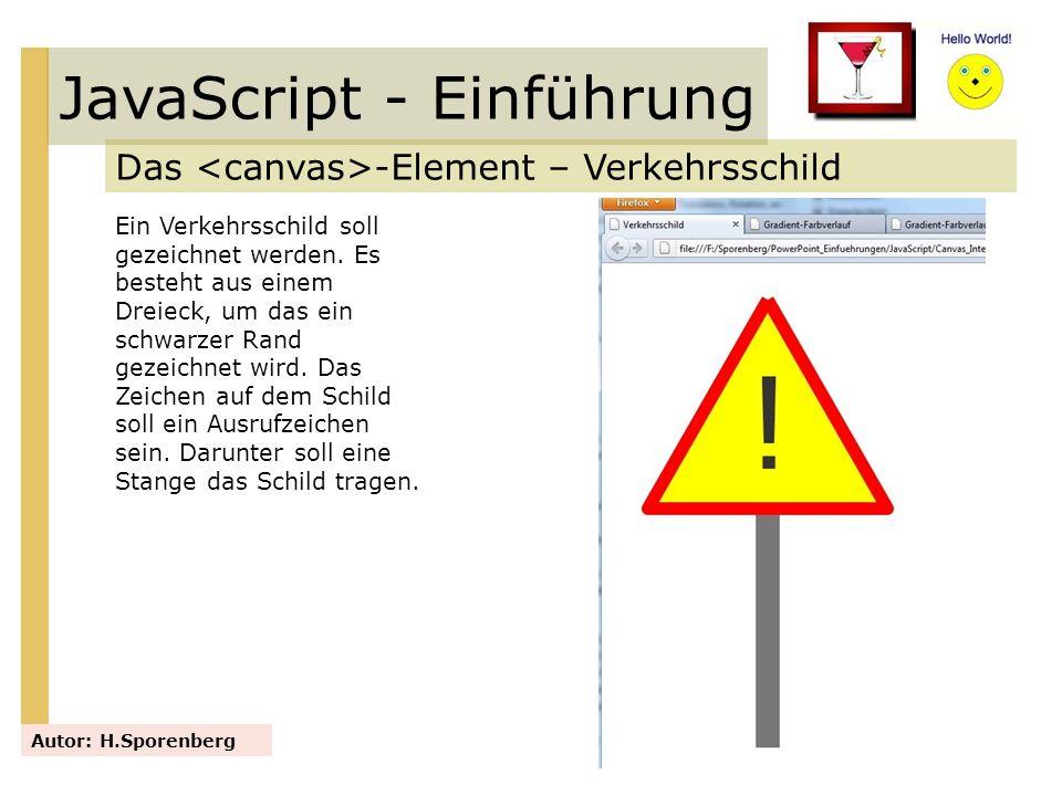 JavaScript - Einführung Das -Element – Verkehrsschild Autor: H.Sporenberg Ein Verkehrsschild soll gezeichnet werden. Es besteht aus einem Dreieck, um