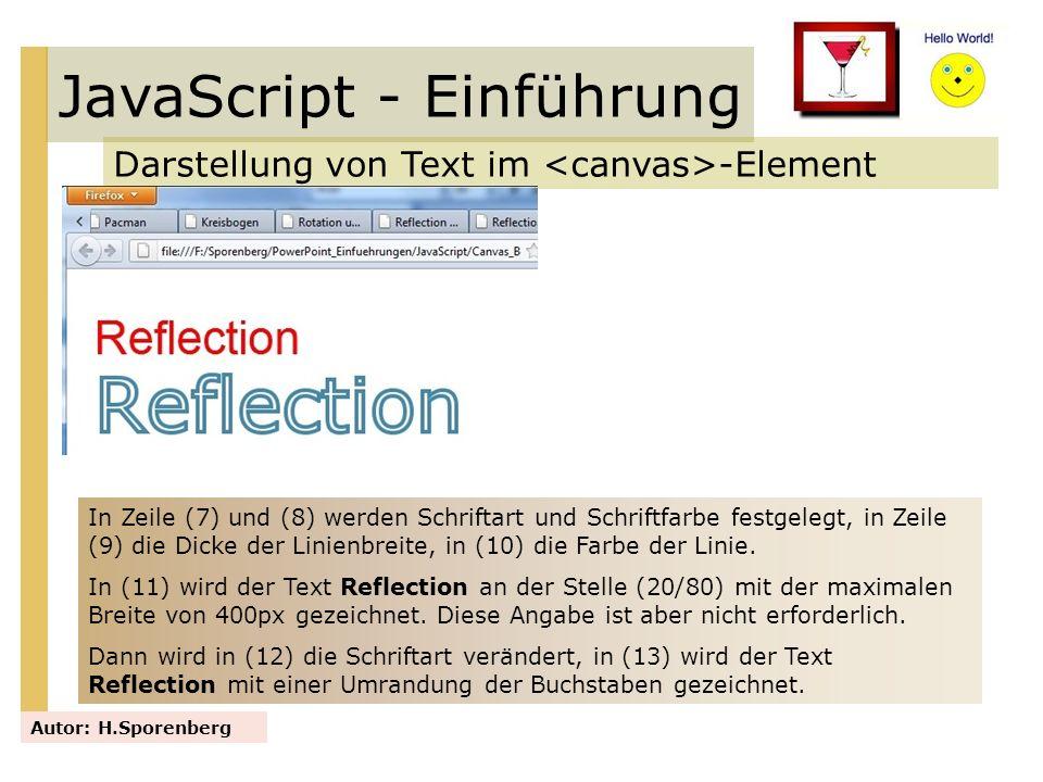 JavaScript - Einführung Darstellung von Text im -Element Autor: H.Sporenberg In Zeile (7) und (8) werden Schriftart und Schriftfarbe festgelegt, in Ze