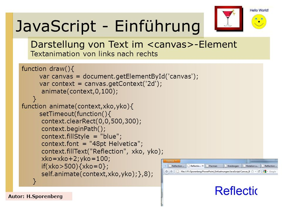 JavaScript - Einführung Darstellung von Text im -Element Textanimation von links nach rechts Autor: H.Sporenberg function draw(){ var canvas = documen