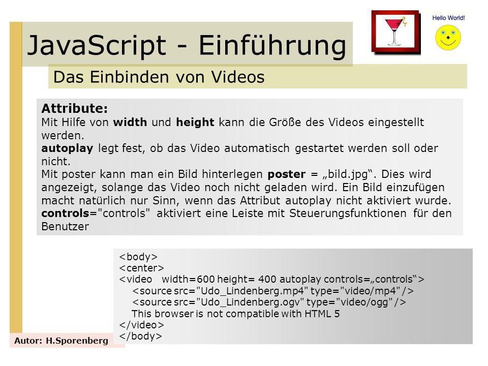 JavaScript - Einführung Das Einbinden von Videos Autor: H.Sporenberg Attribute: Mit Hilfe von width und height kann die Größe des Videos eingestellt w