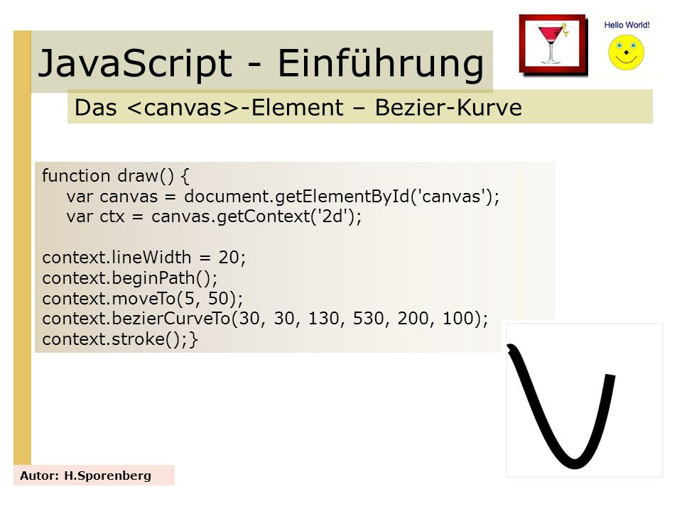 JavaScript - Einführung Das -Element – Bezier-Kurve Autor: H.Sporenberg function draw() { var canvas = document.getElementById('canvas'); var ctx = ca