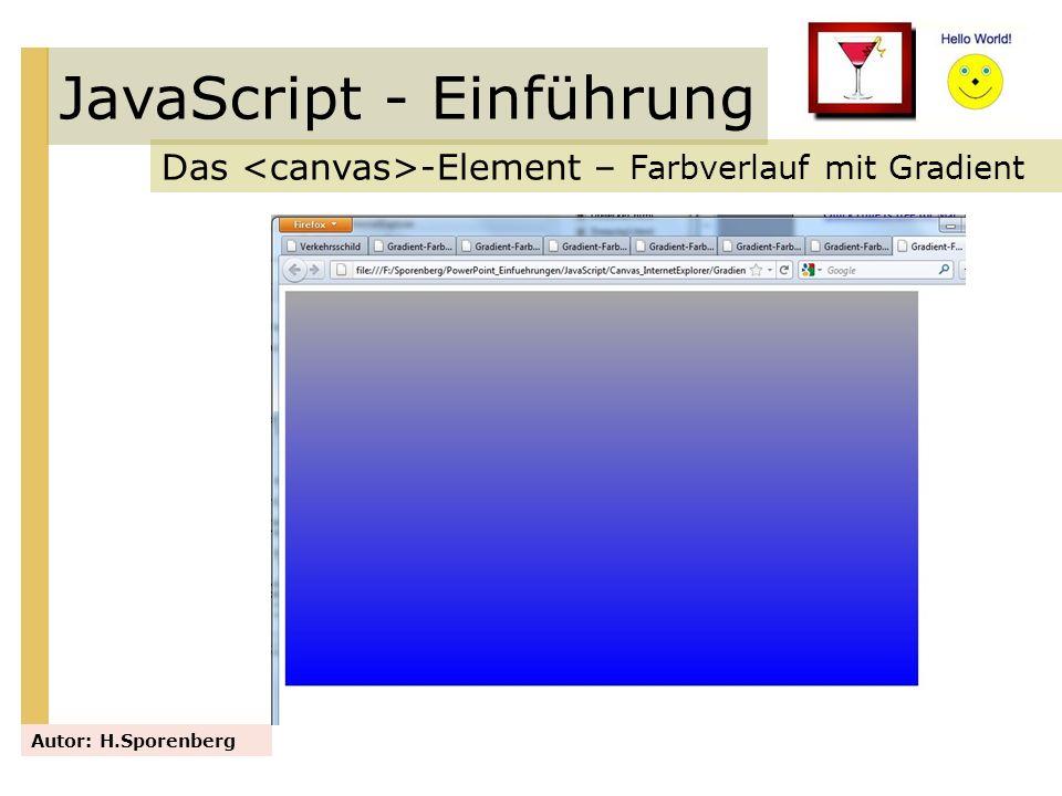 JavaScript - Einführung Das -Element – Farbverlauf mit Gradient Autor: H.Sporenberg