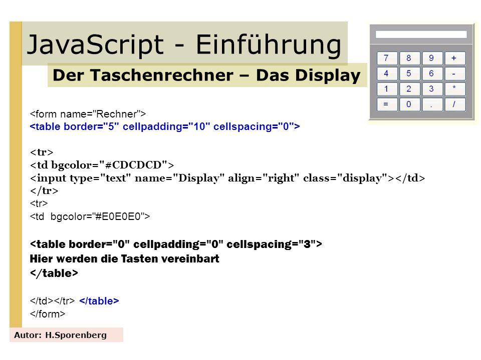 JavaScript - Einführung Der Taschenrechner – Das Display Autor: H.Sporenberg Hier werden die Tasten vereinbart