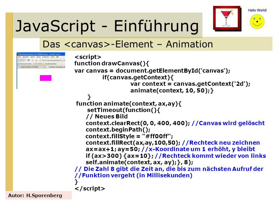 JavaScript - Einführung Das -Element – Animation Autor: H.Sporenberg function drawCanvas(){ var canvas = document.getElementById( ' canvas ' ); if(can