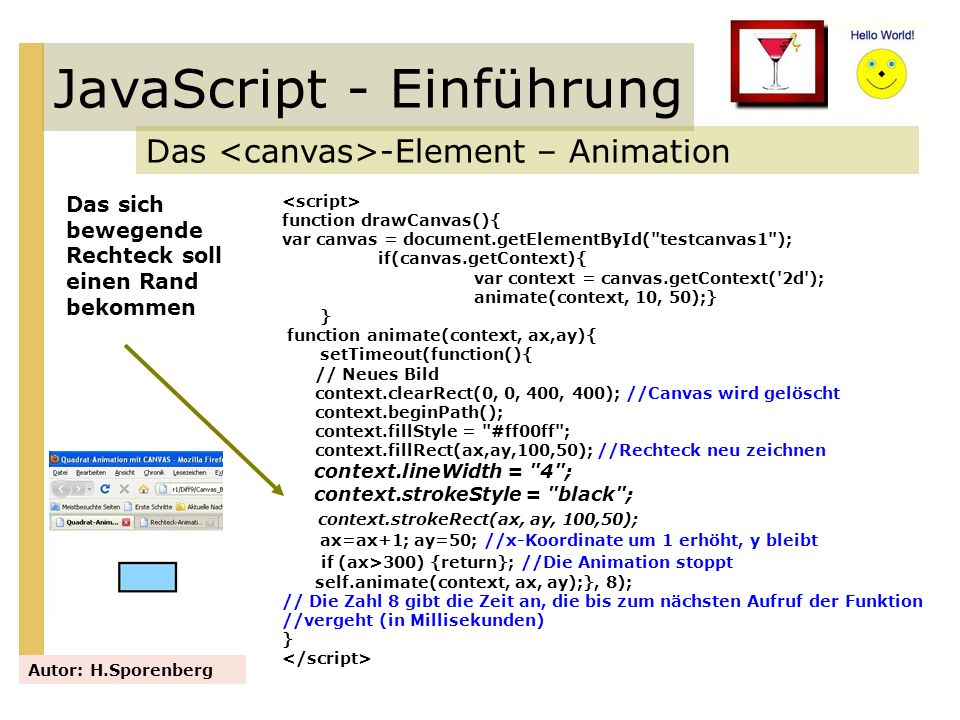 JavaScript - Einführung Das -Element – Animation Autor: H.Sporenberg function drawCanvas(){ var canvas = document.getElementById(