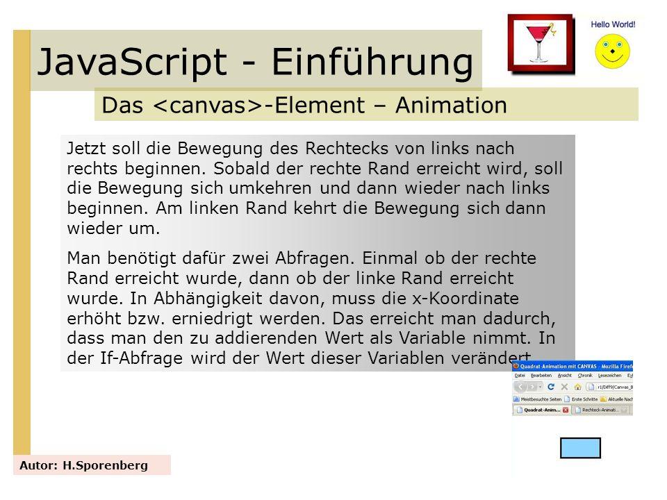 JavaScript - Einführung Das -Element – Animation Autor: H.Sporenberg Jetzt soll die Bewegung des Rechtecks von links nach rechts beginnen. Sobald der