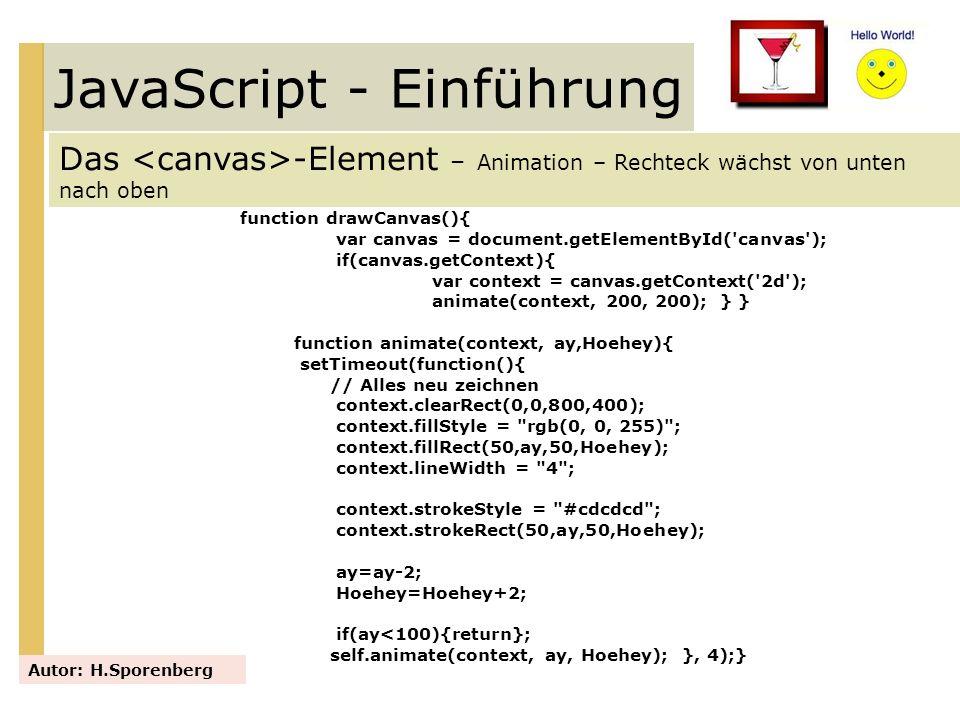 JavaScript - Einführung Das -Element – Animation – Rechteck wächst von unten nach oben Autor: H.Sporenberg function drawCanvas(){ var canvas = documen