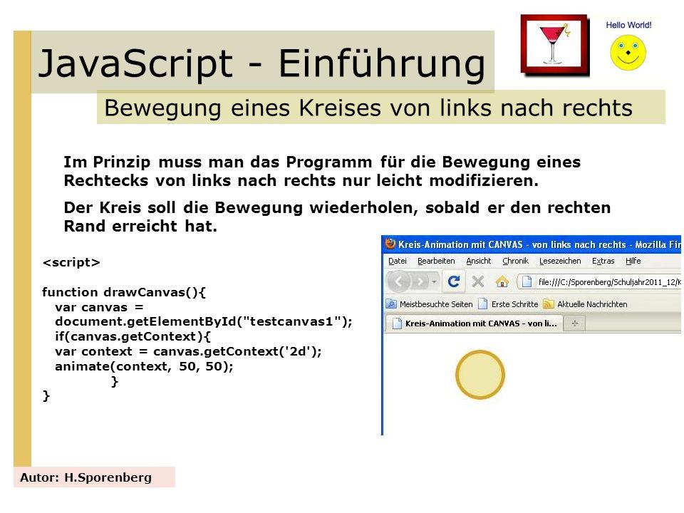 JavaScript - Einführung Bewegung eines Kreises von links nach rechts Autor: H.Sporenberg Im Prinzip muss man das Programm für die Bewegung eines Recht