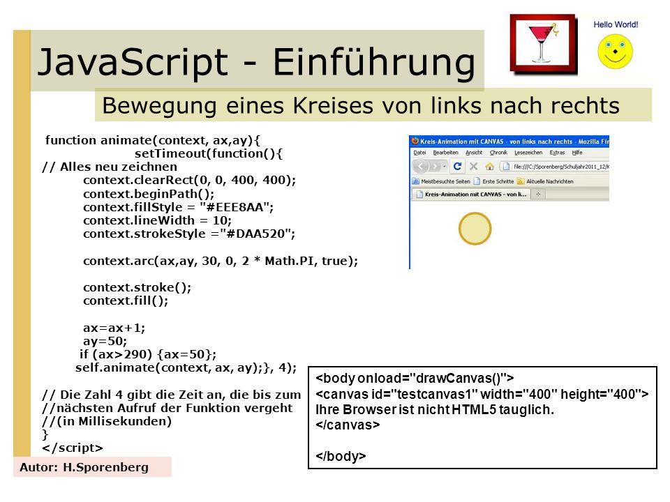 JavaScript - Einführung Bewegung eines Kreises von links nach rechts Autor: H.Sporenberg function animate(context, ax,ay){ setTimeout(function(){ // A