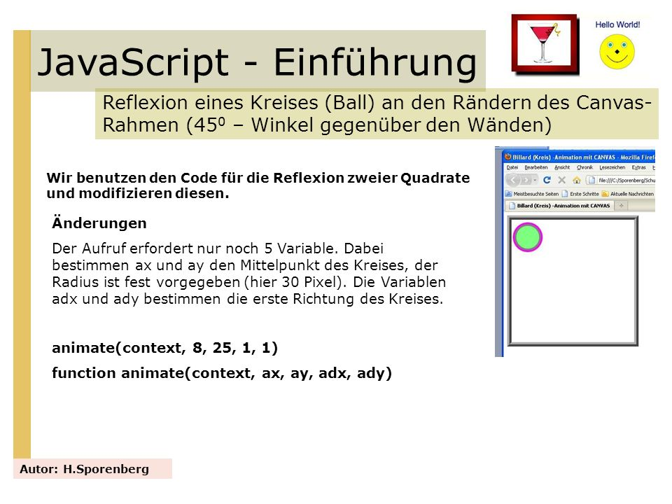 JavaScript - Einführung Reflexion eines Kreises (Ball) an den Rändern des Canvas- Rahmen (45 0 – Winkel gegenüber den Wänden) Autor: H.Sporenberg Wir