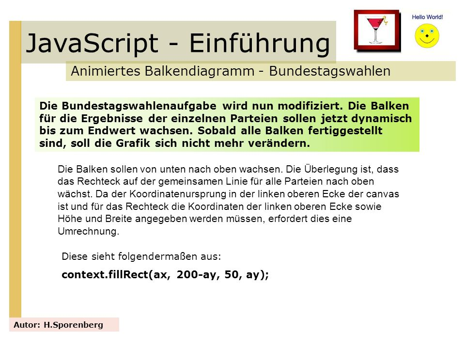 JavaScript - Einführung Animiertes Balkendiagramm - Bundestagswahlen Autor: H.Sporenberg Die Bundestagswahlenaufgabe wird nun modifiziert. Die Balken