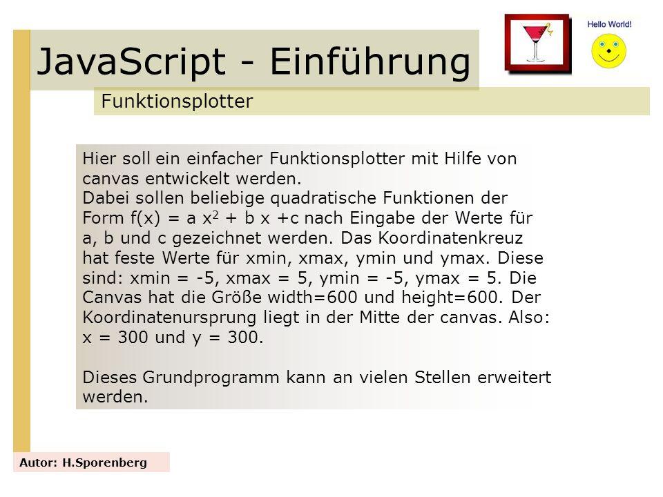 JavaScript - Einführung Funktionsplotter Autor: H.Sporenberg Hier soll ein einfacher Funktionsplotter mit Hilfe von canvas entwickelt werden. Dabei so