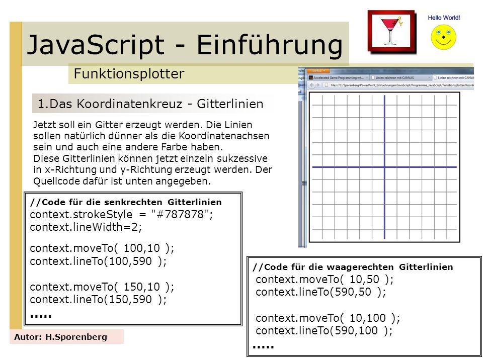 JavaScript - Einführung Funktionsplotter Autor: H.Sporenberg 1.Das Koordinatenkreuz - Gitterlinien Jetzt soll ein Gitter erzeugt werden. Die Linien so