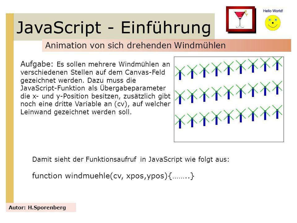 JavaScript - Einführung Animation von sich drehenden Windmühlen Autor: H.Sporenberg Aufgabe: Es sollen mehrere Windmühlen an verschiedenen Stellen auf