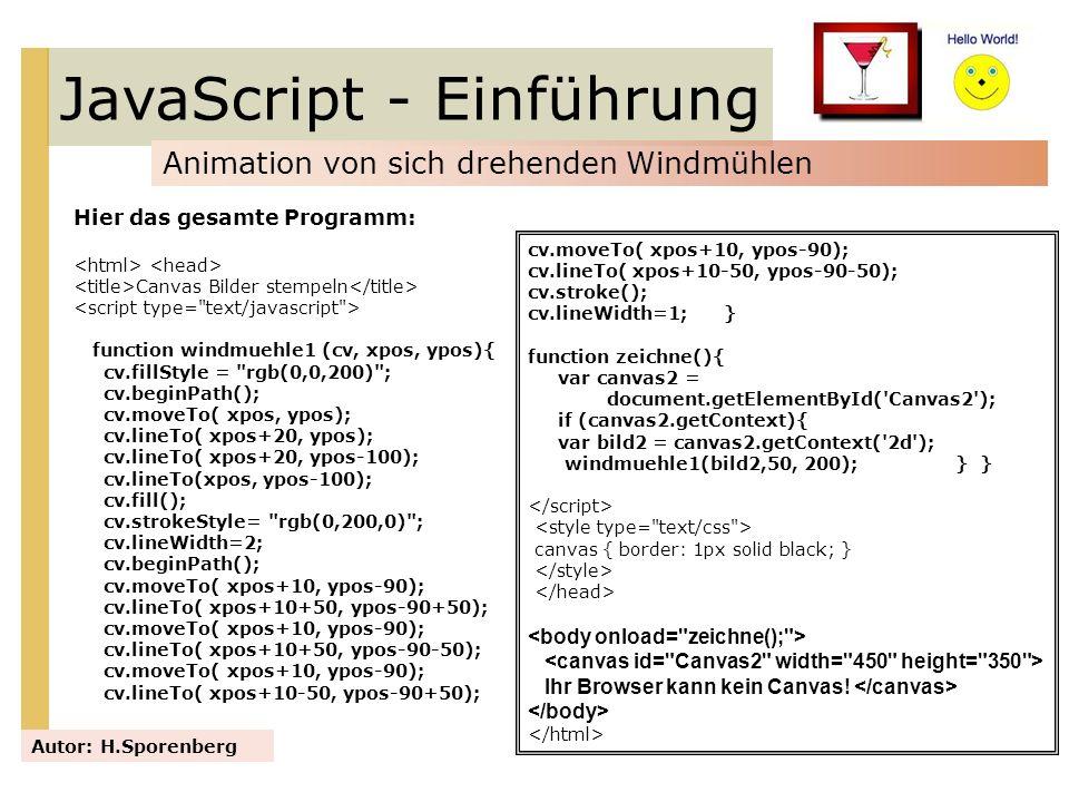 JavaScript - Einführung Animation von sich drehenden Windmühlen Autor: H.Sporenberg Hier das gesamte Programm: Canvas Bilder stempeln function windmue