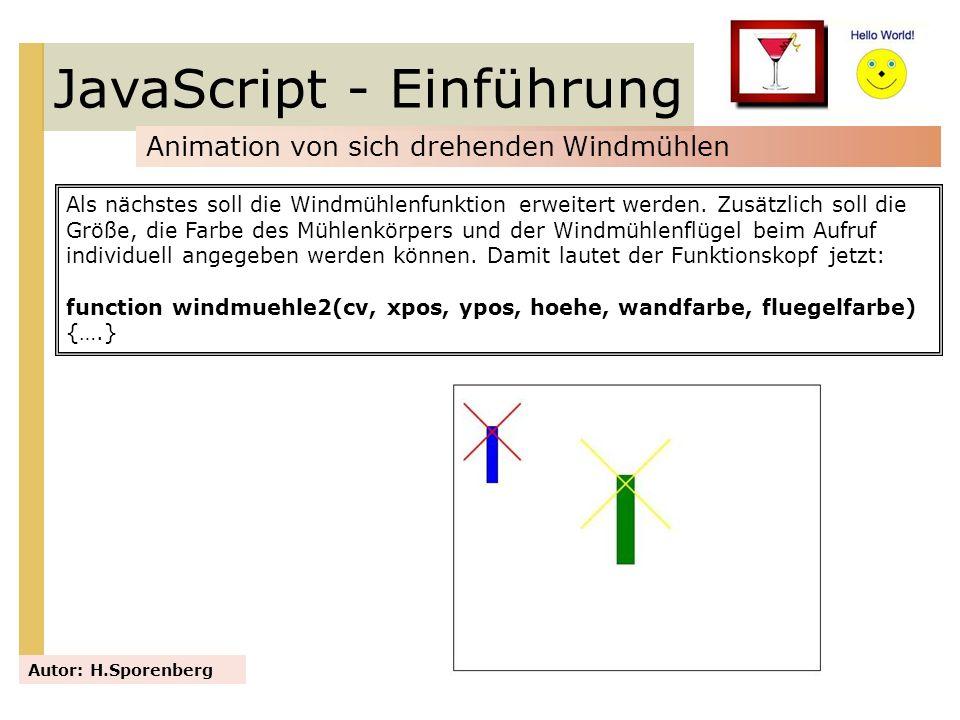 JavaScript - Einführung Animation von sich drehenden Windmühlen Autor: H.Sporenberg Als nächstes soll die Windmühlenfunktion erweitert werden. Zusätzl