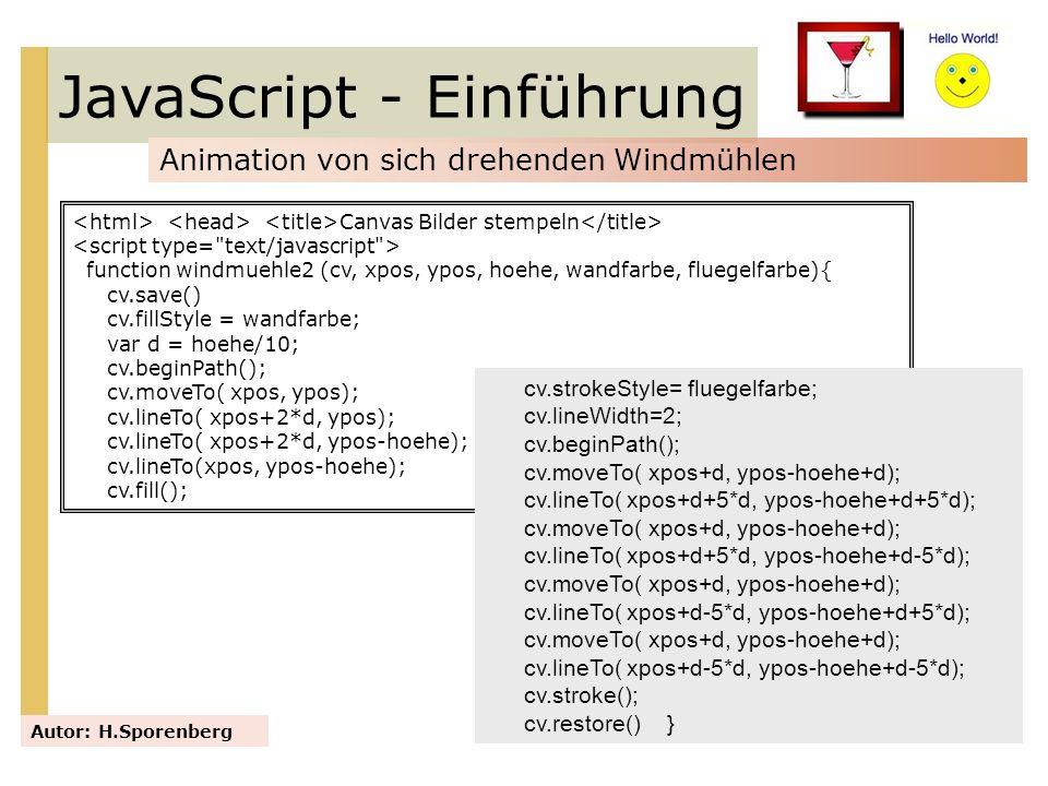 JavaScript - Einführung Animation von sich drehenden Windmühlen Autor: H.Sporenberg Canvas Bilder stempeln function windmuehle2 (cv, xpos, ypos, hoehe
