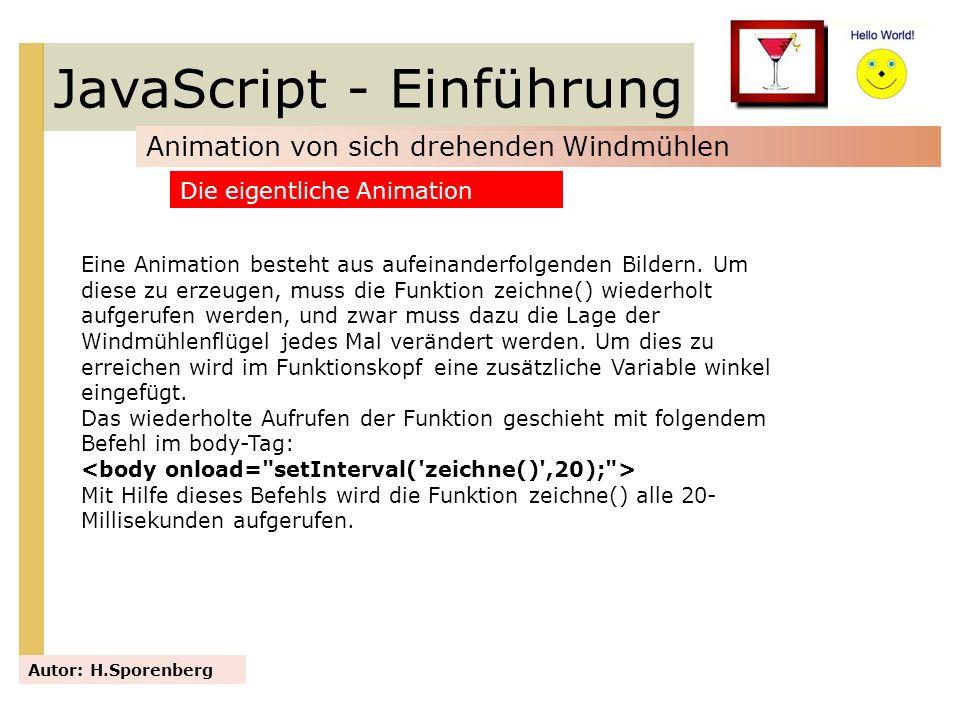 JavaScript - Einführung Animation von sich drehenden Windmühlen Autor: H.Sporenberg Eine Animation besteht aus aufeinanderfolgenden Bildern. Um diese