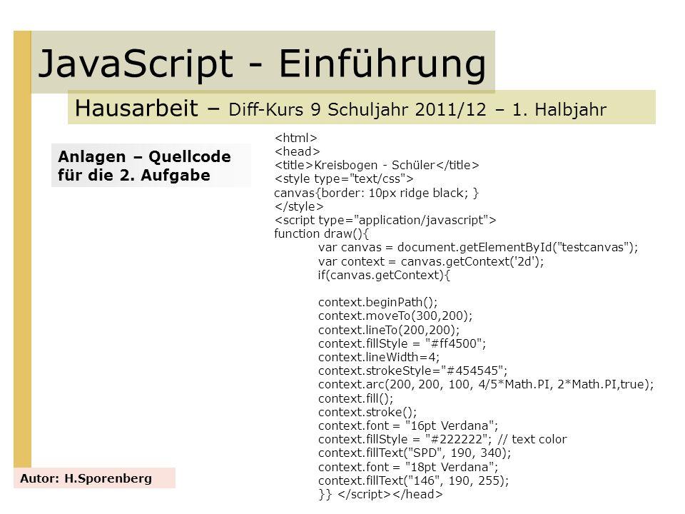 JavaScript - Einführung Hausarbeit – Diff-Kurs 9 Schuljahr 2011/12 – 1. Halbjahr Autor: H.Sporenberg Kreisbogen - Schüler canvas{border: 10px ridge bl
