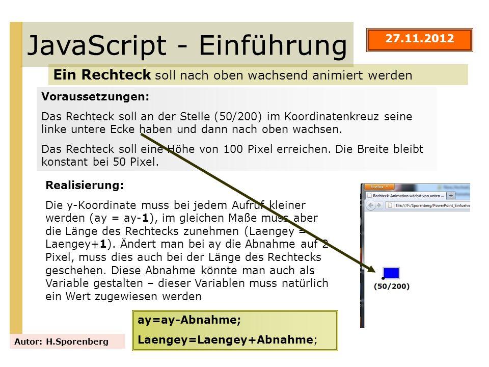 JavaScript - Einführung Ein Rechteck soll nach oben wachsend animiert werden Autor: H.Sporenberg Voraussetzungen: Das Rechteck soll an der Stelle (50/
