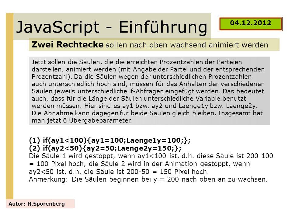 JavaScript - Einführung Zwei Rechtecke sollen nach oben wachsend animiert werden Autor: H.Sporenberg Jetzt sollen die Säulen, die die erreichten Proze