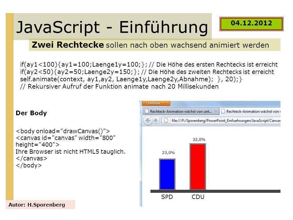 JavaScript - Einführung Zwei Rechtecke sollen nach oben wachsend animiert werden Autor: H.Sporenberg 04.12.2012 if(ay1<100){ay1=100;Laenge1y=100;}; //