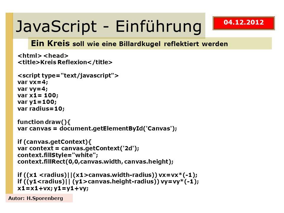 JavaScript - Einführung Ein Kreis soll wie eine Billardkugel reflektiert werden Autor: H.Sporenberg 04.12.2012 Kreis Reflexion var vx=4; var vy=4; var