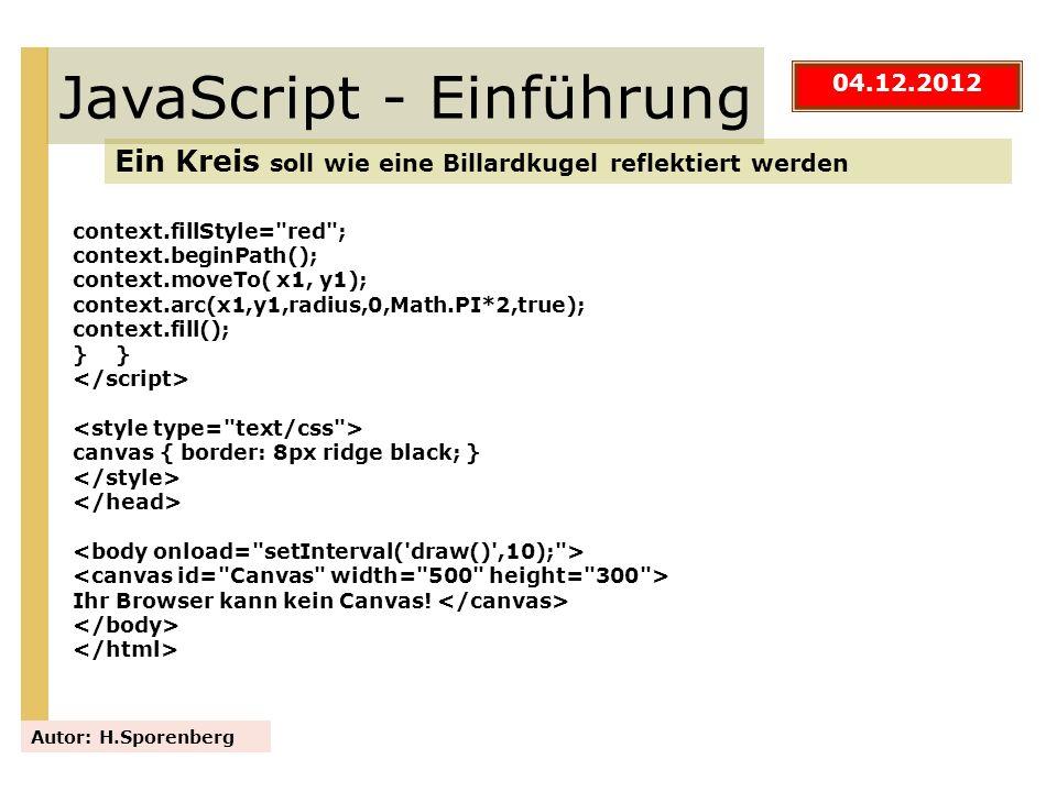 JavaScript - Einführung Ein Kreis soll wie eine Billardkugel reflektiert werden Autor: H.Sporenberg context.fillStyle=