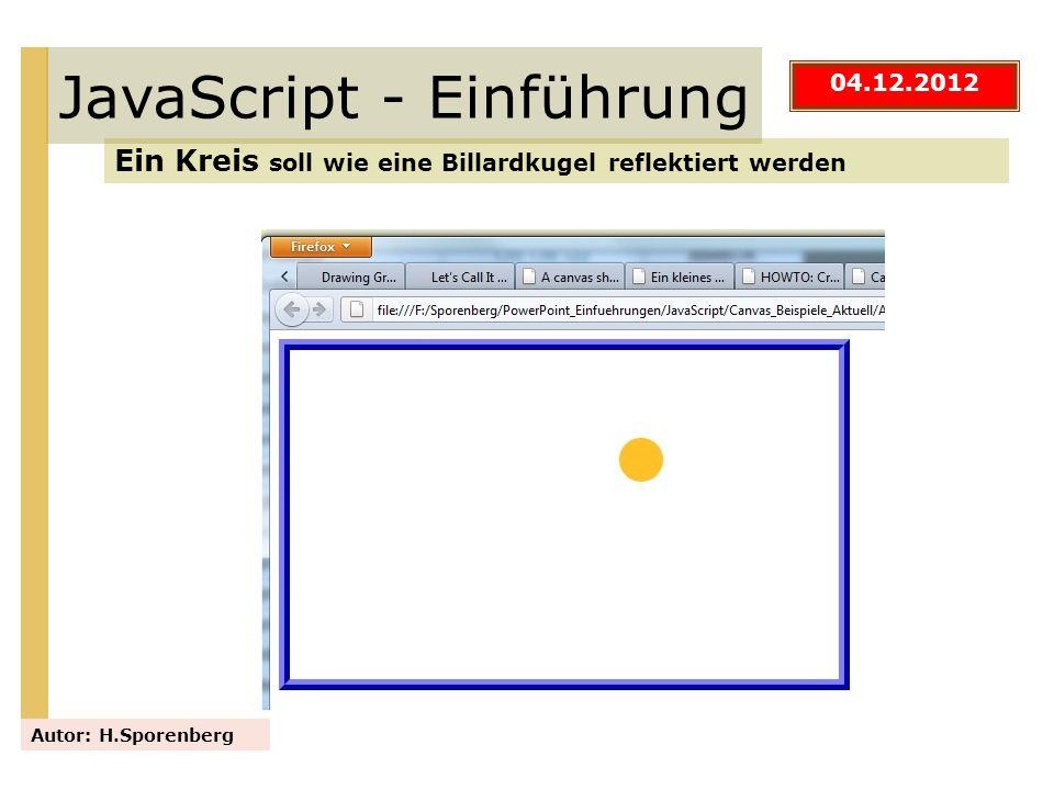 JavaScript - Einführung Ein Kreis soll wie eine Billardkugel reflektiert werden Autor: H.Sporenberg 04.12.2012