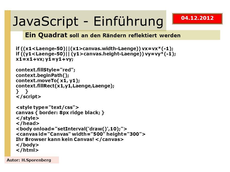 JavaScript - Einführung Ein Quadrat soll an den Rändern reflektiert werden Autor: H.Sporenberg if ((x1 canvas.width-Laenge)) vx=vx*(-1); if ((y1 canva