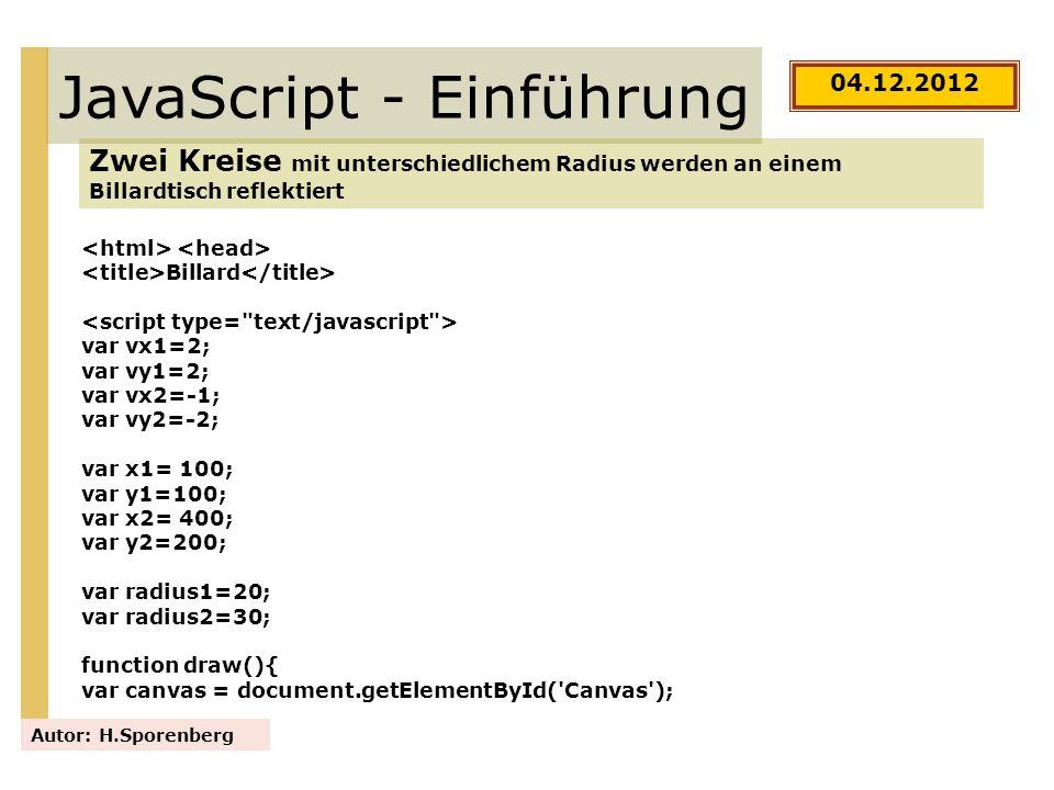 JavaScript - Einführung Zwei Kreise mit unterschiedlichem Radius werden an einem Billardtisch reflektiert Autor: H.Sporenberg 04.12.2012 Billard var v