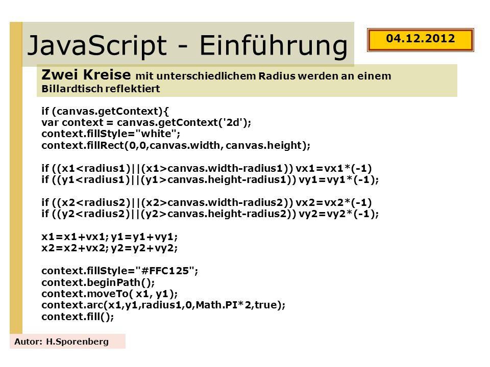 JavaScript - Einführung Zwei Kreise mit unterschiedlichem Radius werden an einem Billardtisch reflektiert Autor: H.Sporenberg if (canvas.getContext){