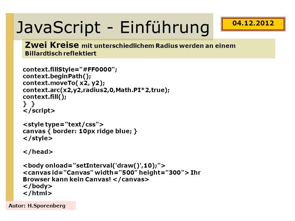 JavaScript - Einführung Zwei Kreise mit unterschiedlichem Radius werden an einem Billardtisch reflektiert Autor: H.Sporenberg context.fillStyle=