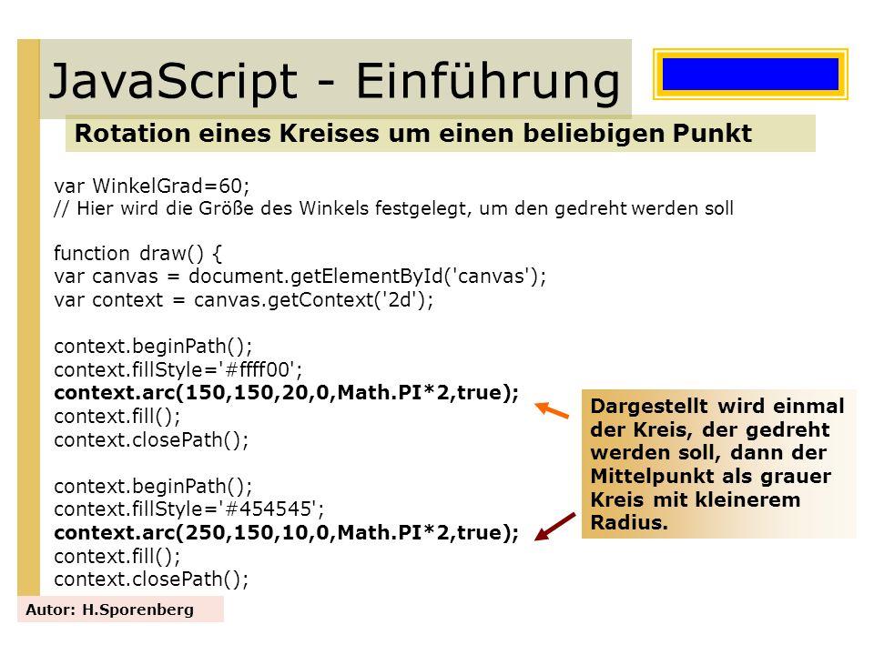 JavaScript - Einführung Rotation eines Kreises um einen beliebigen Punkt Autor: H.Sporenberg var WinkelGrad=60; // Hier wird die Größe des Winkels fes