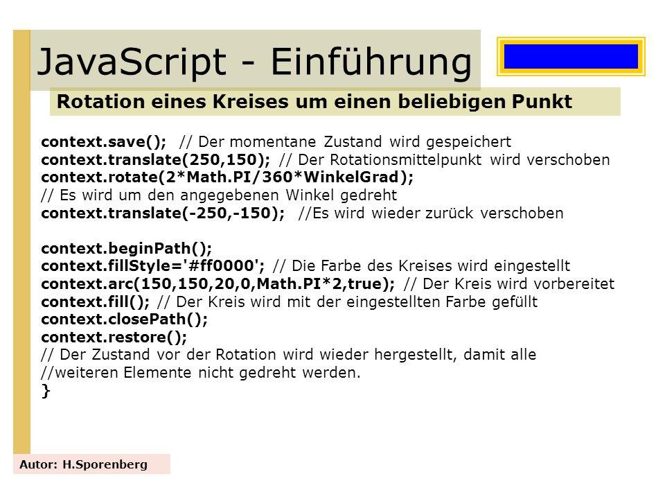 JavaScript - Einführung Rotation eines Kreises um einen beliebigen Punkt Autor: H.Sporenberg context.save(); // Der momentane Zustand wird gespeichert