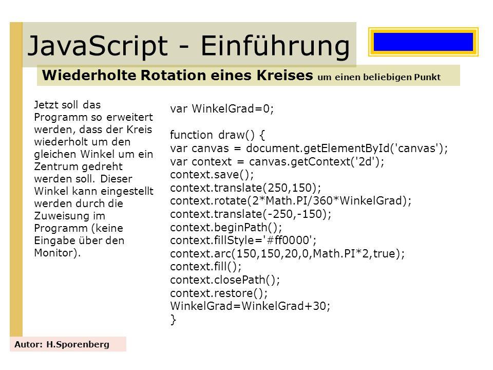JavaScript - Einführung Wiederholte Rotation eines Kreises um einen beliebigen Punkt Autor: H.Sporenberg Jetzt soll das Programm so erweitert werden,