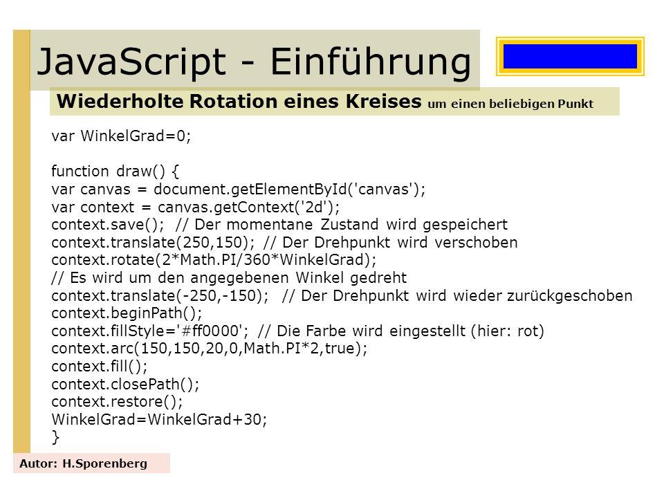 JavaScript - Einführung Wiederholte Rotation eines Kreises um einen beliebigen Punkt Autor: H.Sporenberg var WinkelGrad=0; function draw() { var canva