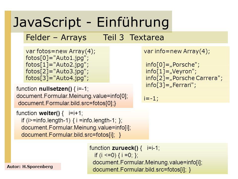 JavaScript - Einführung Felder – Arrays Teil 3 Textarea Autor: H.Sporenberg var info=new Array(4); info[0]=Porsche