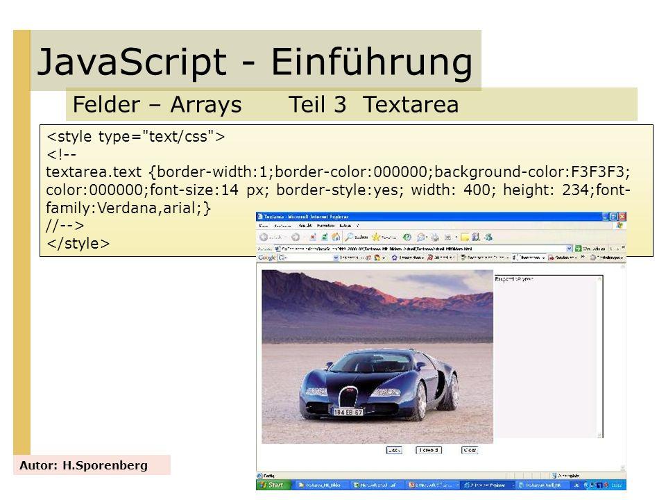 JavaScript - Einführung Felder – Arrays Teil 3 Textarea Autor: H.Sporenberg <!-- textarea.text {border-width:1;border-color:000000;background-color:F3