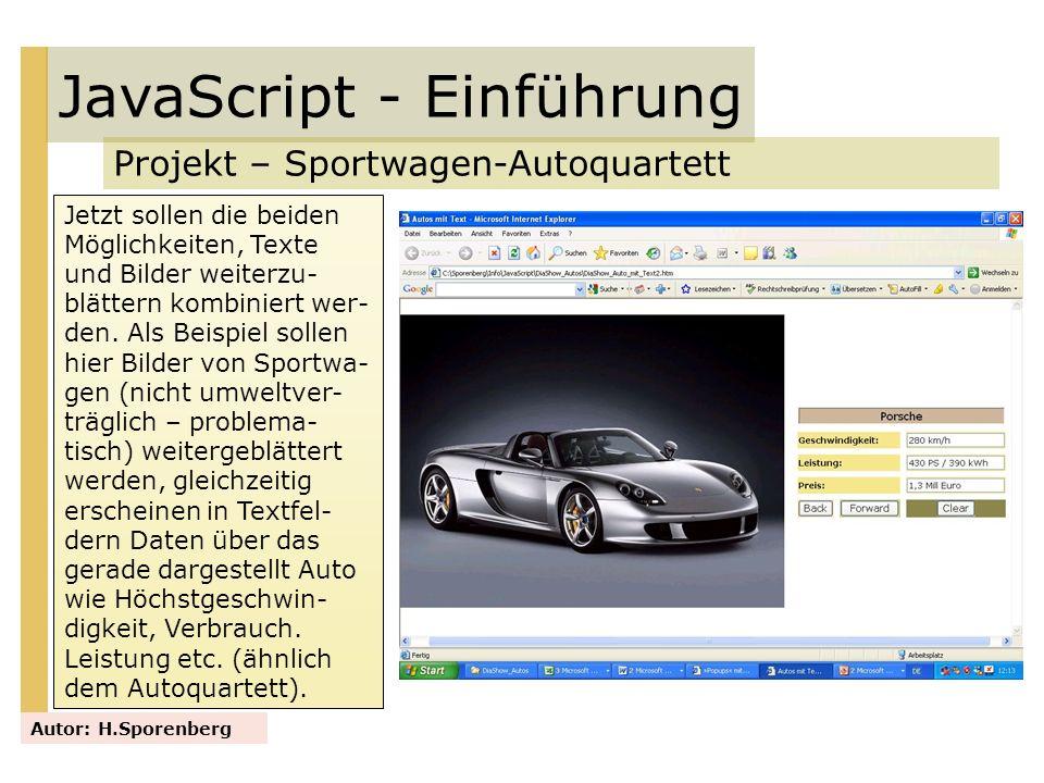 JavaScript - Einführung Projekt – Sportwagen-Autoquartett Autor: H.Sporenberg Jetzt sollen die beiden Möglichkeiten, Texte und Bilder weiterzu- blätte