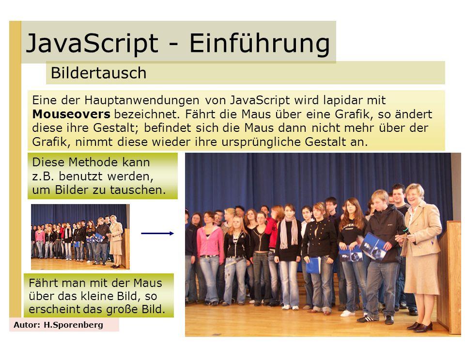 JavaScript - Einführung Bildertausch Autor: H.Sporenberg Eine der Hauptanwendungen von JavaScript wird lapidar mit Mouseovers bezeichnet. Fährt die Ma