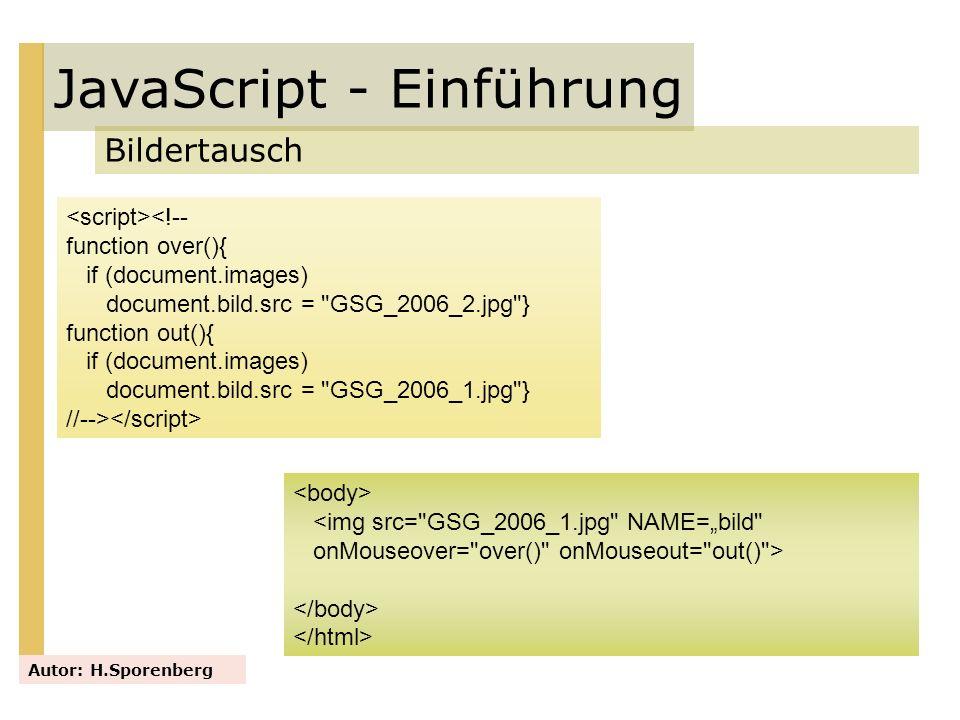 JavaScript - Einführung Bildertausch Autor: H.Sporenberg <!-- function over(){ if (document.images) document.bild.src =