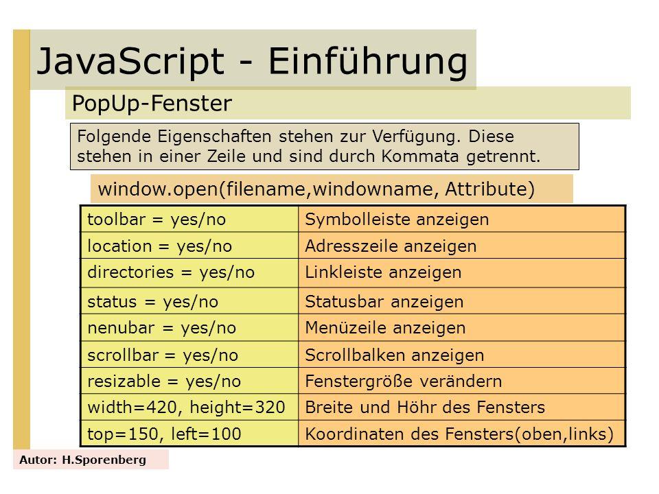 JavaScript - Einführung PopUp-Fenster Autor: H.Sporenberg Folgende Eigenschaften stehen zur Verfügung. Diese stehen in einer Zeile und sind durch Komm