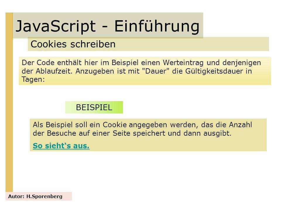 JavaScript - Einführung Cookies schreiben Autor: H.Sporenberg Der Code enthält hier im Beispiel einen Werteintrag und denjenigen der Ablaufzeit. Anzug