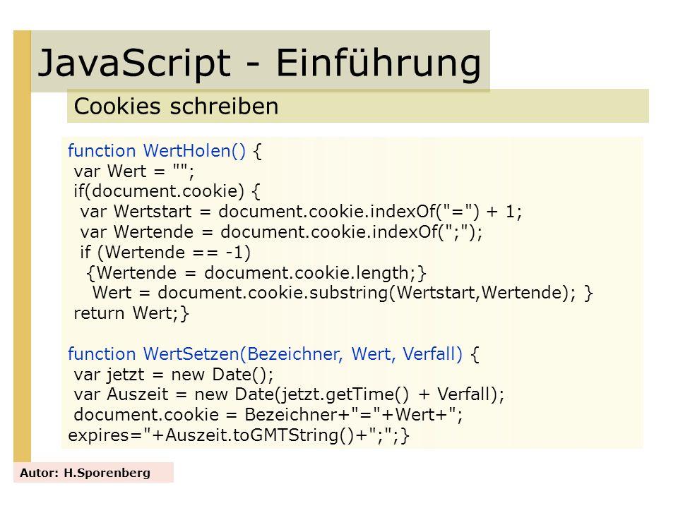 JavaScript - Einführung Cookies schreiben Autor: H.Sporenberg function WertHolen() { var Wert =