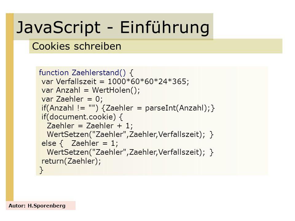 JavaScript - Einführung Cookies schreiben Autor: H.Sporenberg function Zaehlerstand() { var Verfallszeit = 1000*60*60*24*365; var Anzahl = WertHolen()
