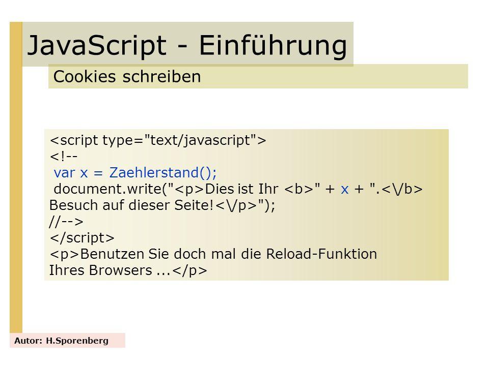 JavaScript - Einführung Cookies schreiben Autor: H.Sporenberg <!-- var x = Zaehlerstand(); document.write(
